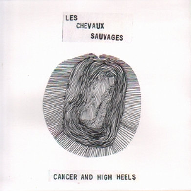 LES CHEVAUX SAUVAGES  Cancer And High Heels 7""