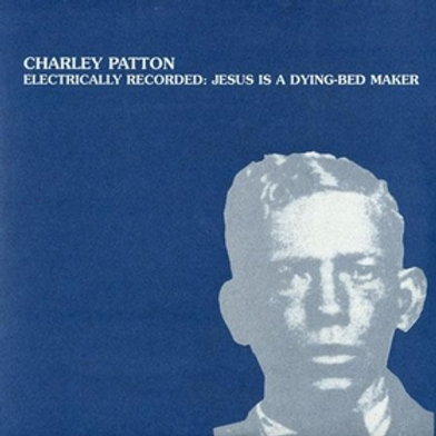 CHARLEY PATTON Electrically Recorded - Jesus Is A Dying-Bed Maker