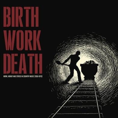 BIRTH WORK DEATH