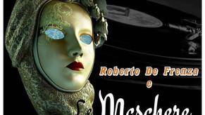 ROBERTO DE FRENZA  & LE MASCHERE: nuovamente sotto i riflettori.