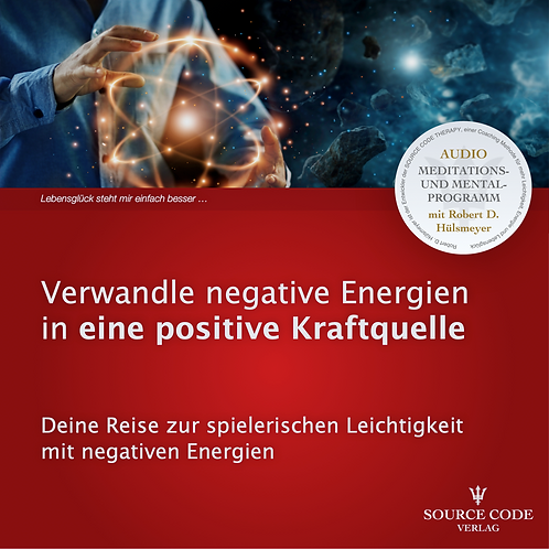 Verwandle negative Energien in eine positive Kraftquelle - MP3 SOFORT DOWNLOAD