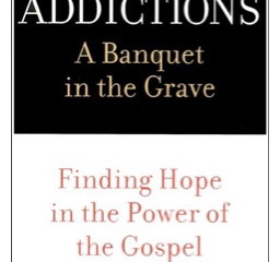 Book Review: Addictions: A Banquet in the Grave by Ed Welch