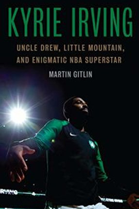 Kyrie Irving: Uncle Drew, Little Mountain and Enigmatic NBA Superstar