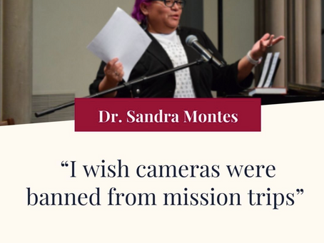 """""""I wish cameras were banned from mission trips."""" -Dr. Sandra Montes"""