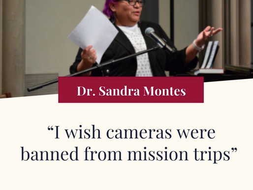 """I wish cameras were banned from mission trips."" -Dr. Sandra Montes"