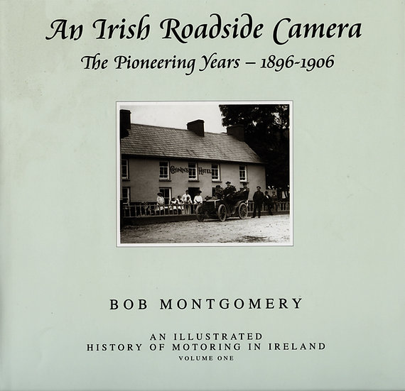 AN IRISH ROADSIDE CAMERA 1896-1906 - The Pioneering Years