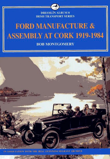 FORD MANUFACTURE & ASSEMBLY AT CORK 1919-1984