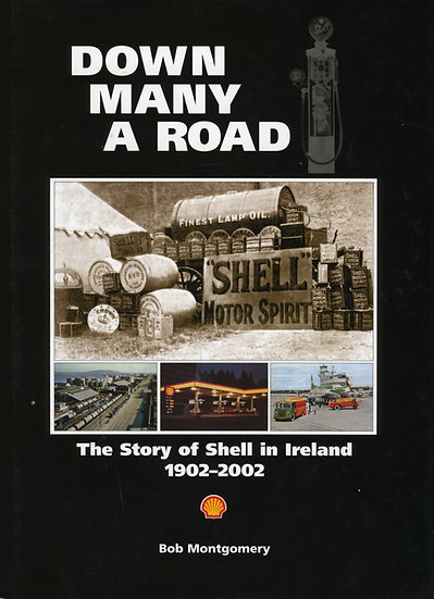 DOWN MANY A ROAD - The Story of Shell in Ireland 1902-2002