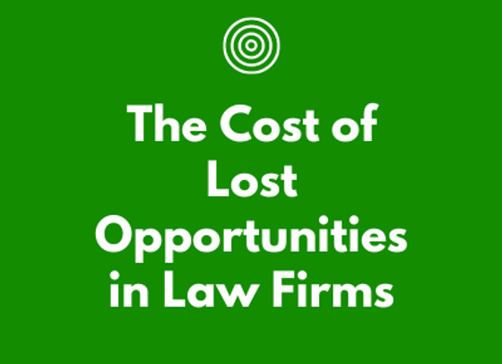 The Cost of Lost Opportunities in a Law Firm