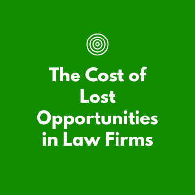 The Cost of Lost Opportunities in Law Firms