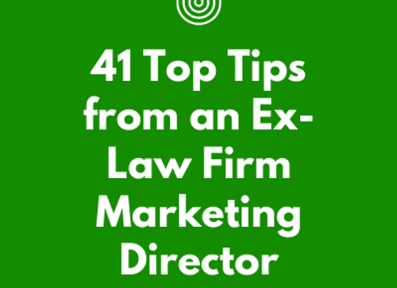 41 Top tips from an Ex-Law Firm Marketing Director