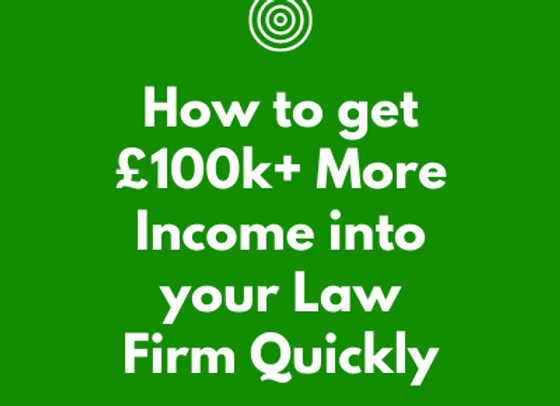 How to Get £100k More Income into your Law Firm
