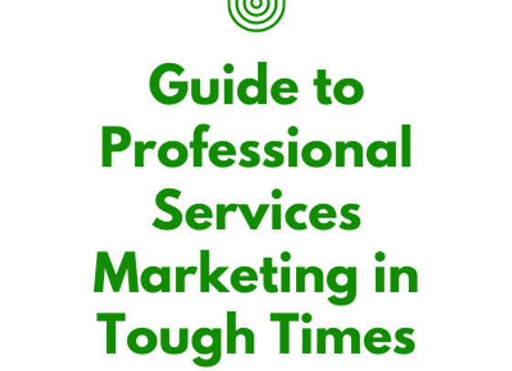 Guide to Marketing Professional Services Firms in Tough Times