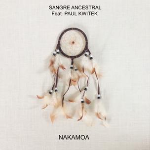 "Sangre Ancestral feat Paul Kwitek ""Nakamoa"""