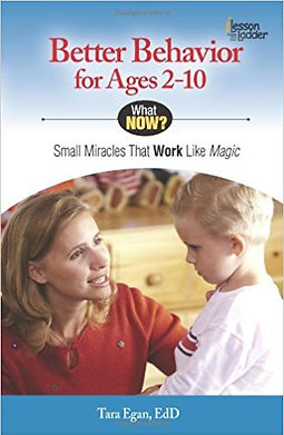 Dr. Tara Egan's Book: Better Behavior for Ages 2-10: Small Miracles That Work Like Magic