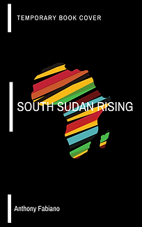 South Sudan Rising by Anthony C. Fabiano