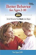 Better Behavior for Ages 2-10 was published by Lesson Ladder in 2013 by Dr. Tara Egan