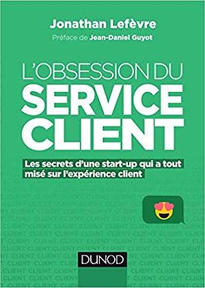 L'obsession du service client - Les secrets d'une start-up qui a tout misé sur l