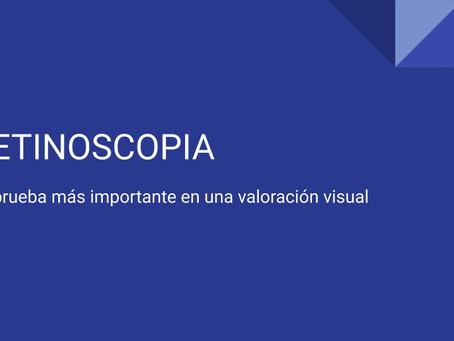 RETINOSCOPIA. La prueba más importante en una valoración visual