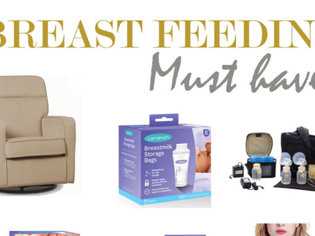 BREAST FEEDING MUST HAVES