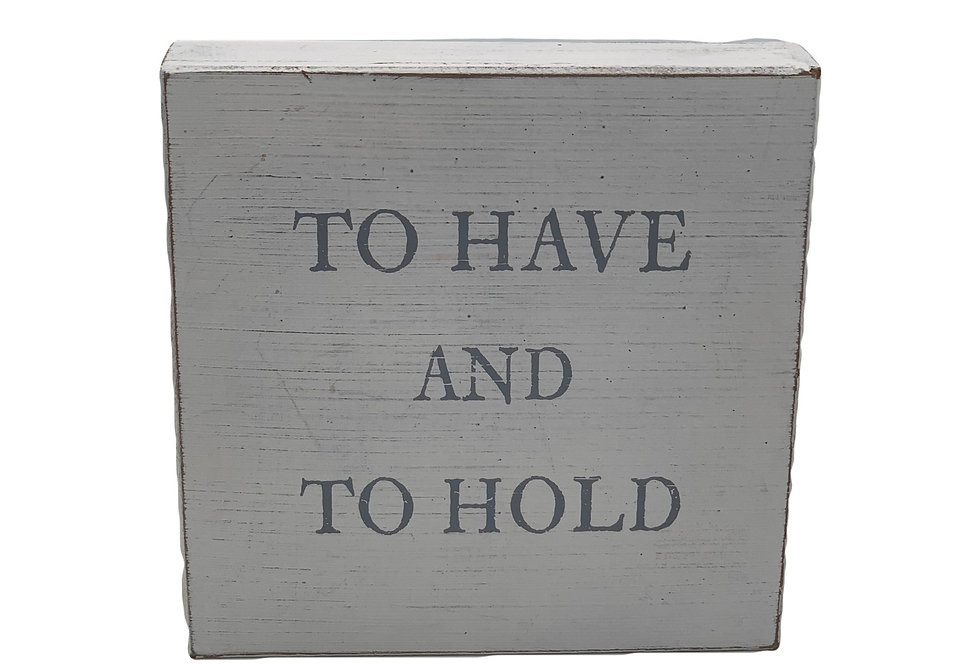 To Have And To Hold Wood Sign
