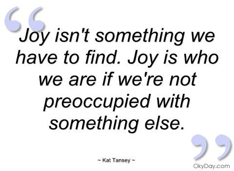 joy-isnt-something-we-have-to-find.jpg