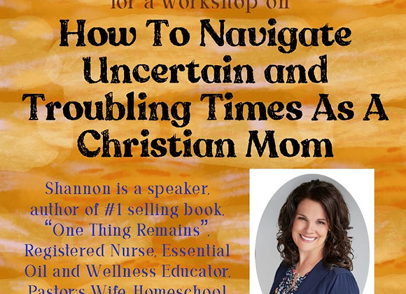 How to Navigate Uncertain and Troubling Times as a Christian Mom