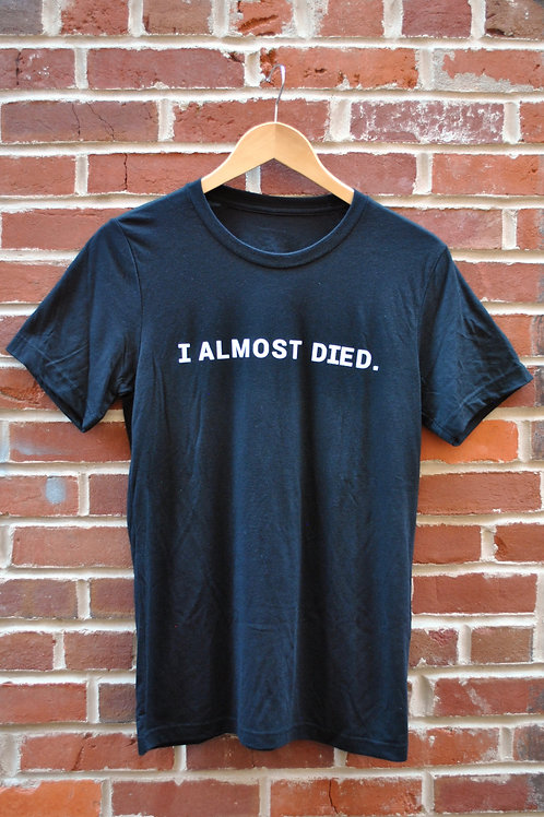 I ALMOST DIED T-Shirt - Black