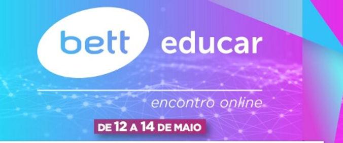 Bett Educar reúne especialistas da Educação em encontro online