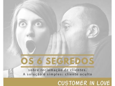 Os 6 Segredos sobre reclamação de clientes. A solução: cliente oculto.