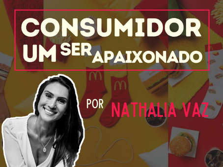 Consumidor, um ser apaixonado