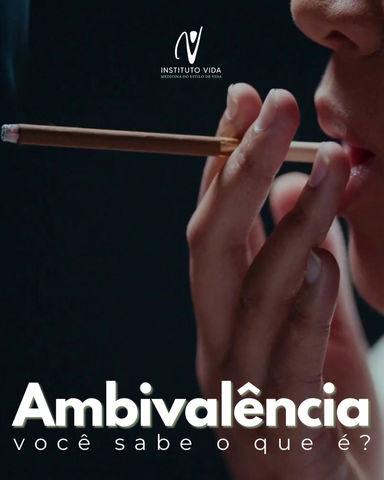 Ambivalência - Você sabe o que é?