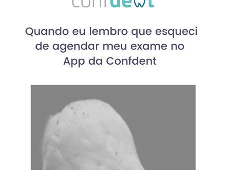 Quando eu esqueço de agendar meu exame no app da Confdent