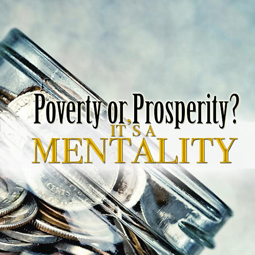 Poverty or Prosperity? It's a Mentality