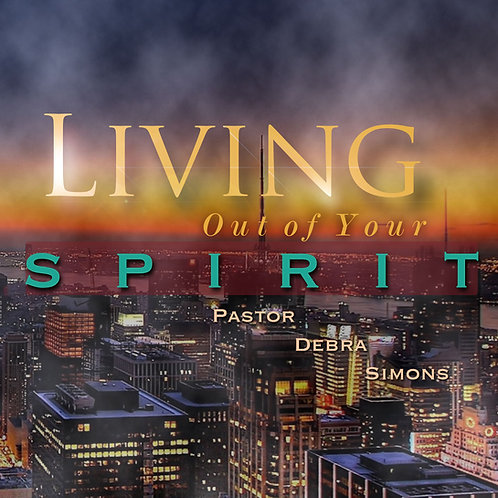 Living Out of Your Spirit