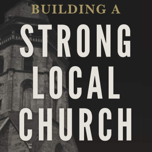 Building A Strong Local Church by Pastor Edwin Anderson