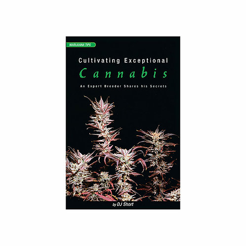 Cultivating Exceptional Cannabis by DJ Short