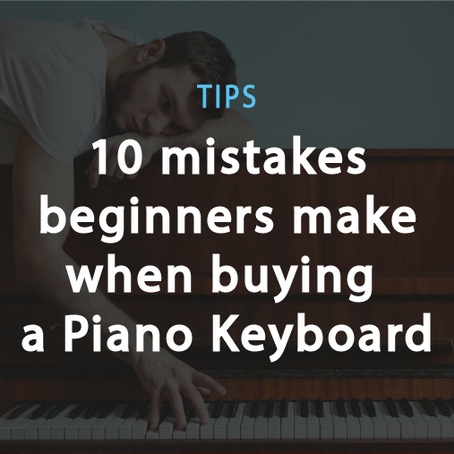 Tips: Top 10 Biggest Mistakes Beginners Make When Buying a Piano Keyboard