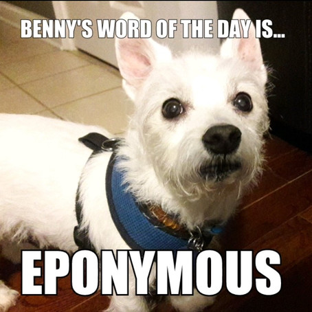 Benny's Word of the Day Is... Eponymous