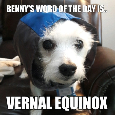 Benny's Word of the Day is vernal equinox