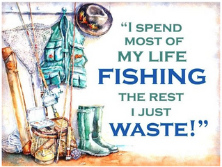 I spend most of my life fishing...