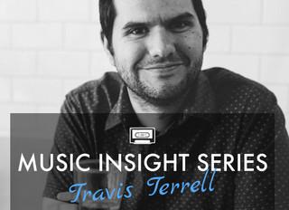 Music Insight Series // Travis Terrell