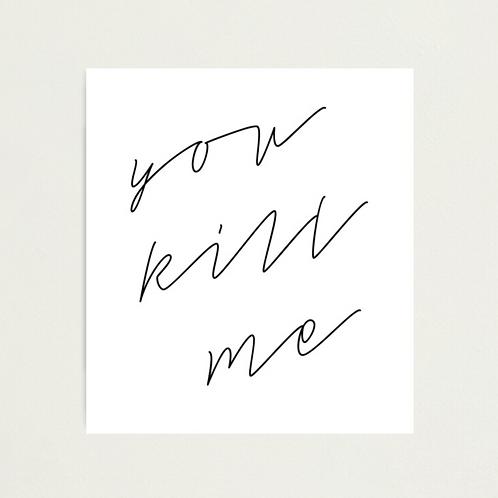 You Kill Me - Photographic Print