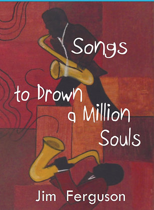 Songs to Drown a Million Souls/ Jim Ferguson