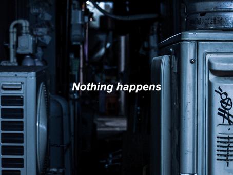 NOTHING HAPPENSを公表してから