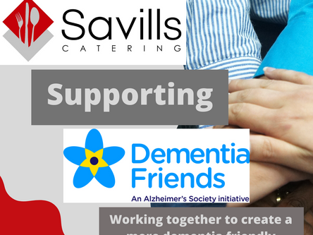 Savills Catering are supporting the Dementia Friends initiative.