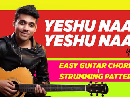 Yeshu Naam Yeshu Naam - HINDI Worship Song Guitar Chords and Strumming Pattern | Yeshu Ke Geet