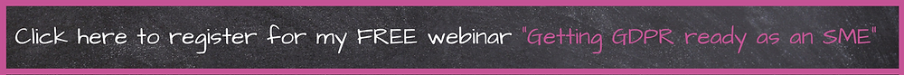 Click here to register for my free webinar on getting GDPR ready as an SME