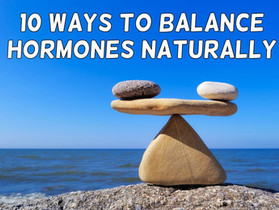 10 Ways To Naturally Balance Your Hormones for Energy & Weight Loss