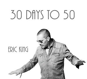 eric king 30 days to 50 front panel.jpg